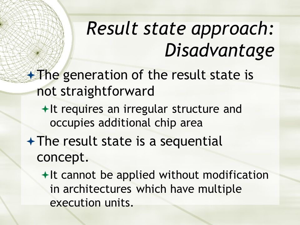 Result state approach: Disadvantage  The generation of the result state is not straightforward  It requires an irregular structure and occupies addi