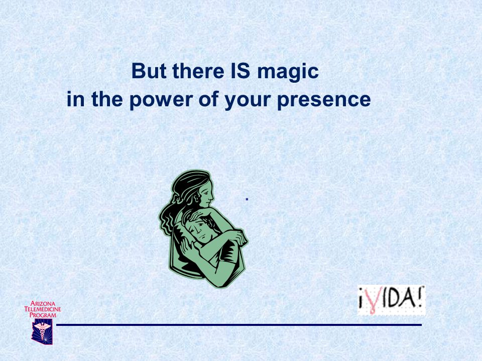 . But there IS magic in the power of your presence