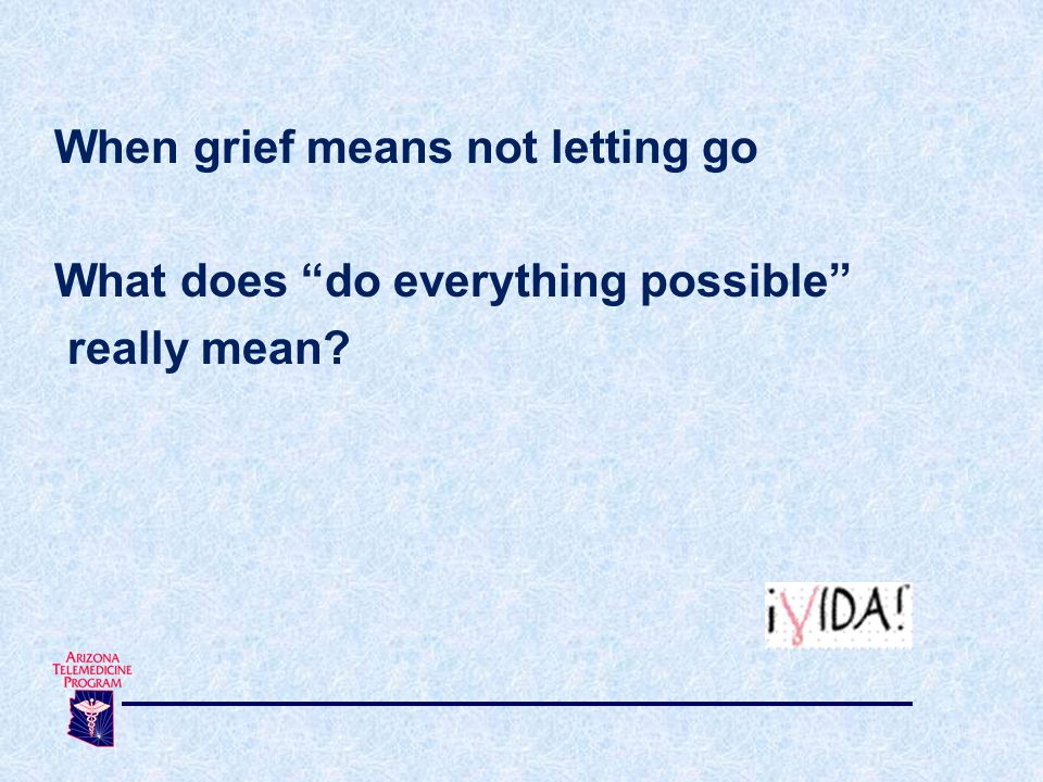 When grief means not letting go What does do everything possible really mean?