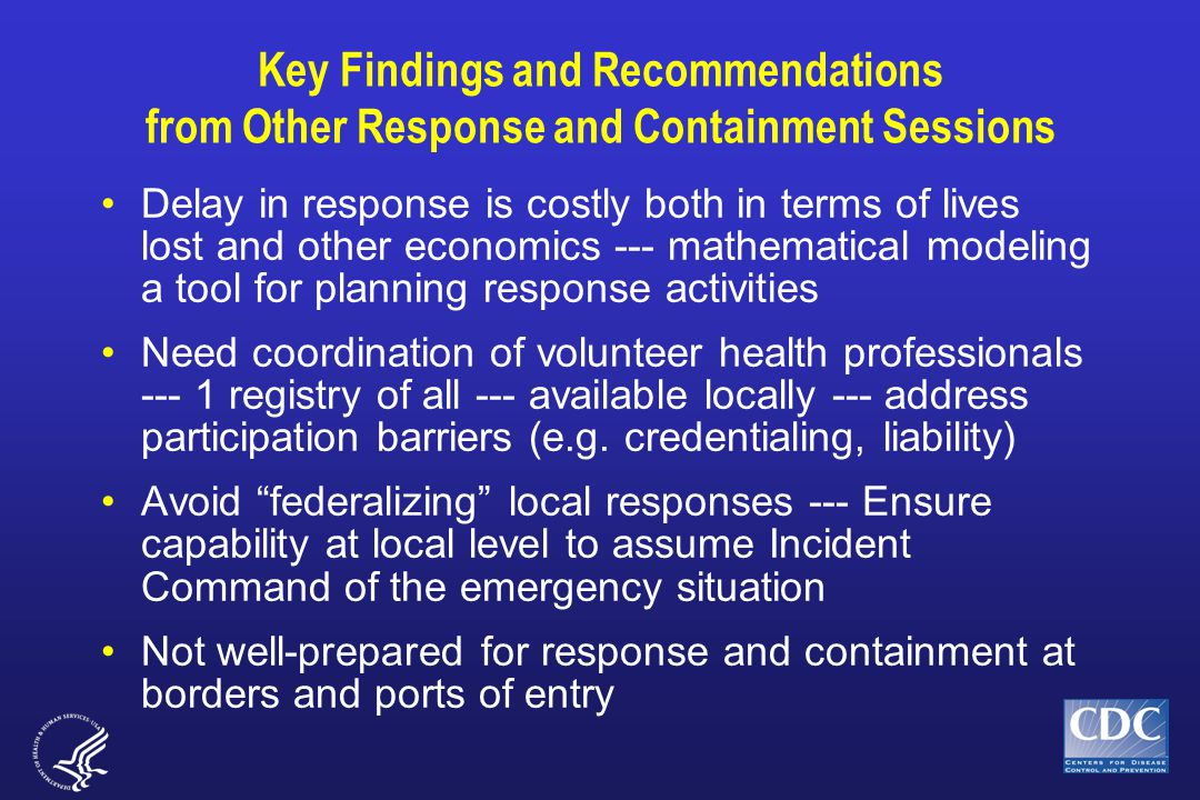 Key Findings and Recommendations from Other Response and Containment Sessions Delay in response is costly both in terms of lives lost and other econom