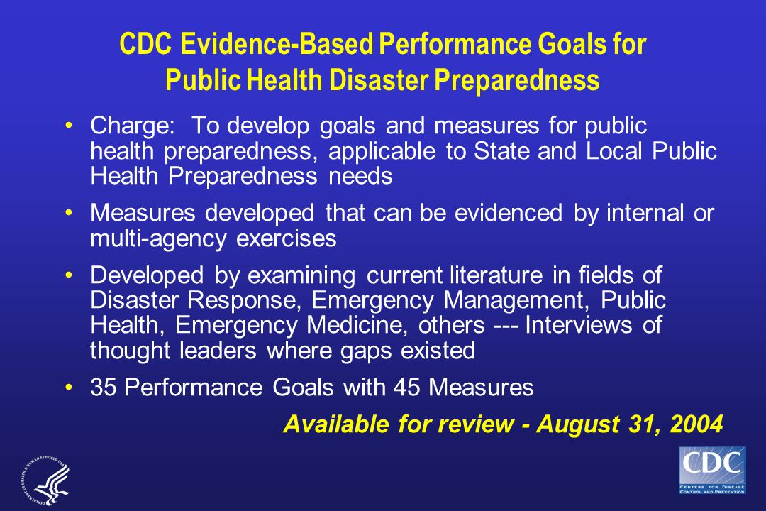 CDC Evidence-Based Performance Goals for Public Health Disaster Preparedness Charge: To develop goals and measures for public health preparedness, app