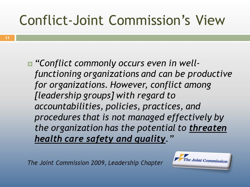 Conflict-Joint Commission's View  Conflict commonly occurs even in well- functioning organizations and can be productive for organizations.