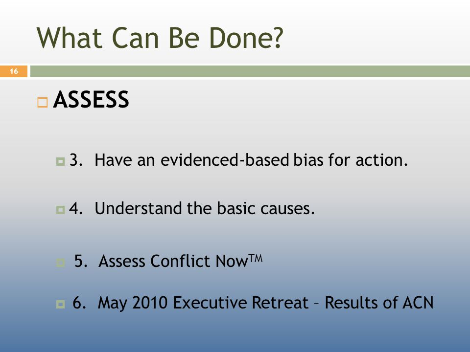 What Can Be Done.  ASSESS  3. Have an evidenced-based bias for action.
