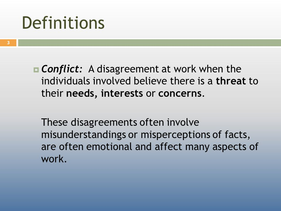 Definitions  Unproductive conflict: Conflict among individuals that interferes with safe and productive work.