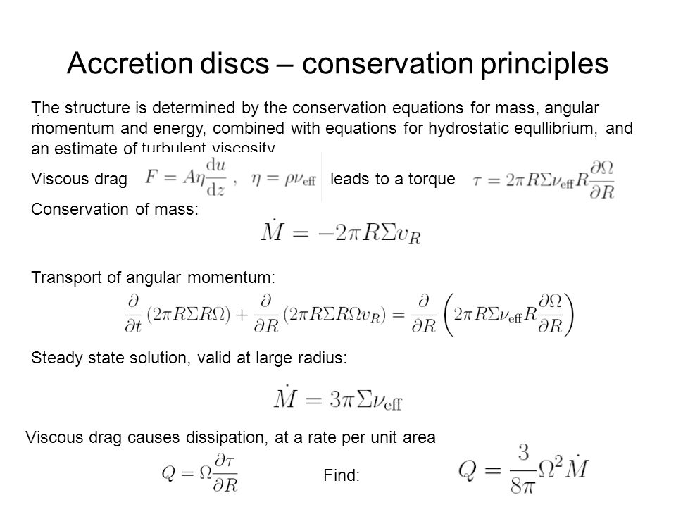 Accretion discs – conservation principles : The structure is determined by the conservation equations for mass, angular momentum and energy, combined