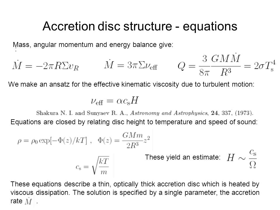 Accretion disc structure - equations : Mass, angular momentum and energy balance give: We make an ansatz for the effective kinematic viscosity due to