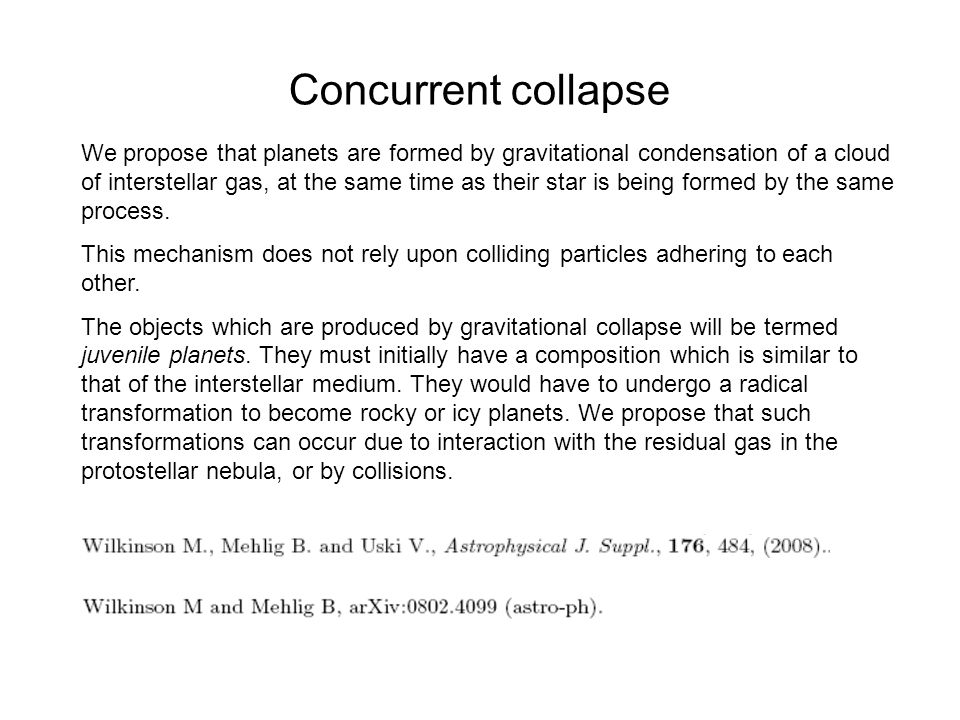 Concurrent collapse We propose that planets are formed by gravitational condensation of a cloud of interstellar gas, at the same time as their star is
