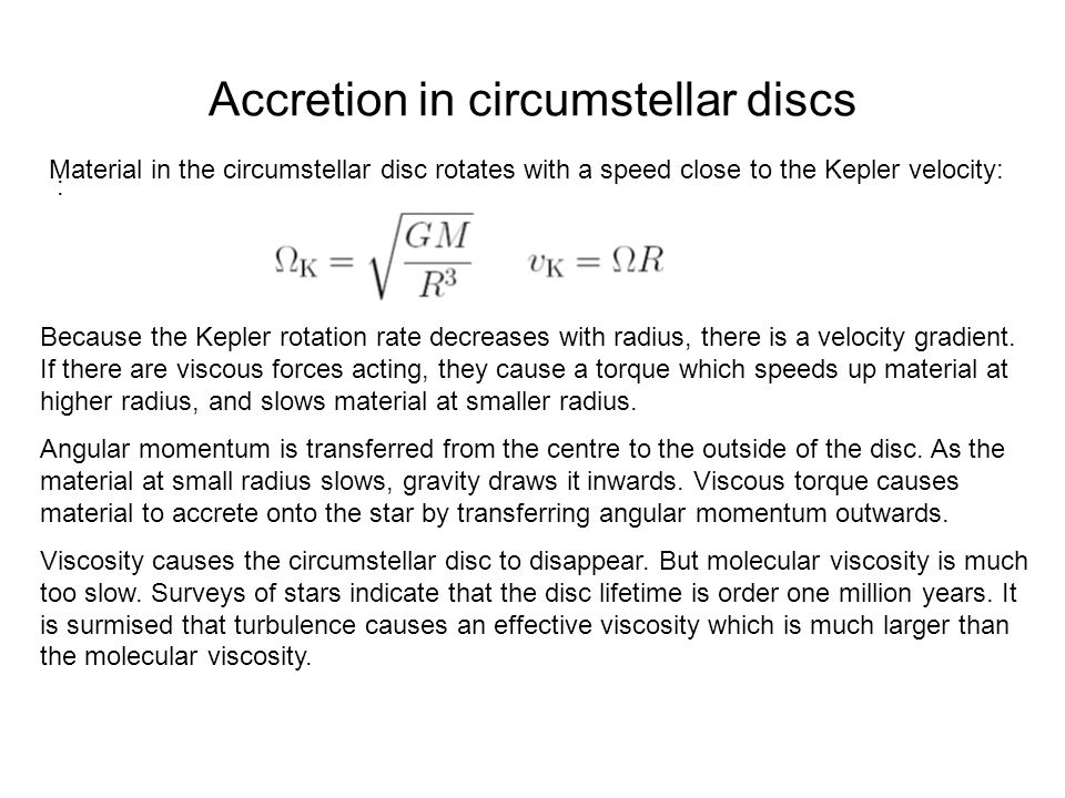 Accretion in circumstellar discs : Material in the circumstellar disc rotates with a speed close to the Kepler velocity: Because the Kepler rotation r
