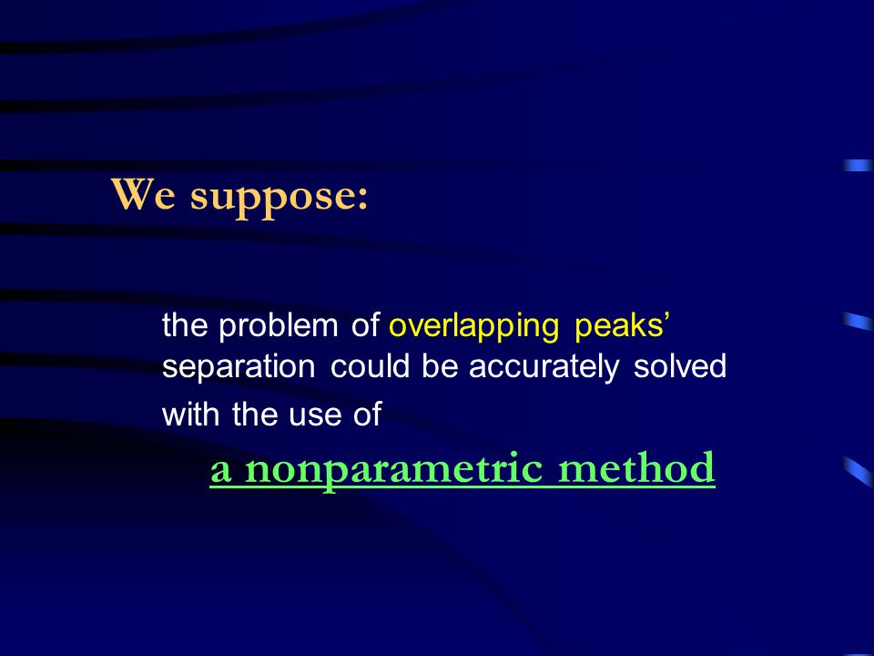 We suppose: the problem of overlapping peaks' separation could be accurately solved with the use of a nonparametric method