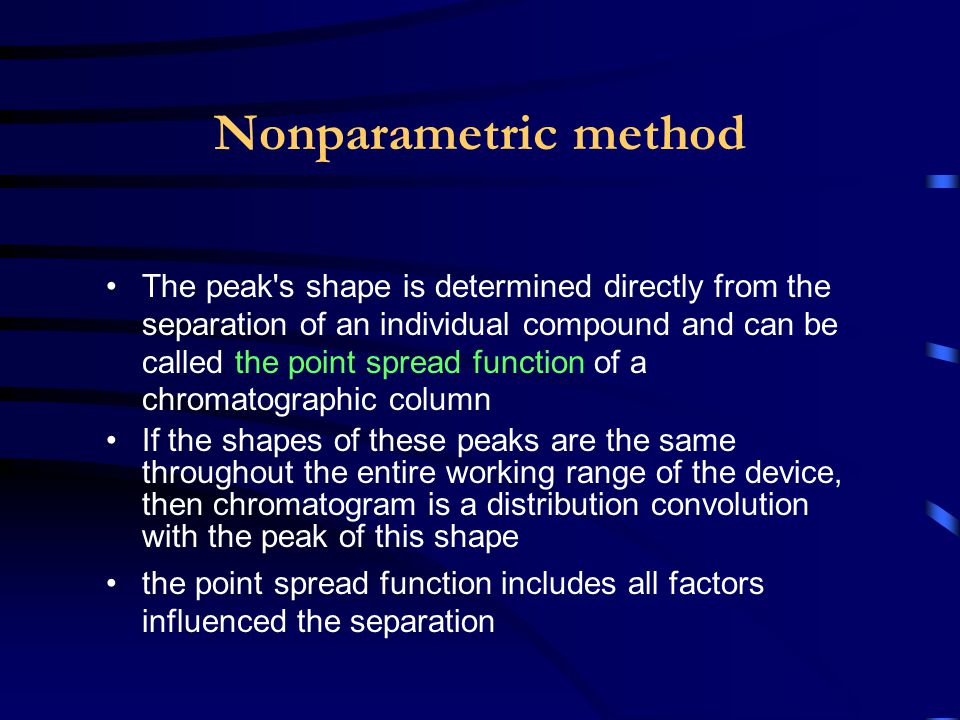 Nonparametric method The peak's shape is determined directly from the separation of an individual compound and can be called the point spread function