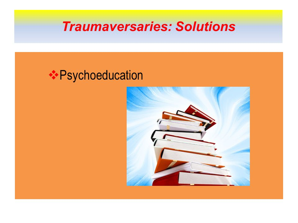  Psychoeducation Traumaversaries: Solutions