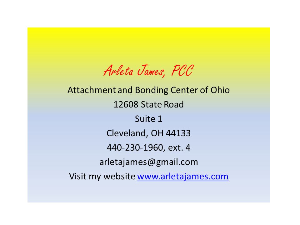 Arleta James, PCC Attachment and Bonding Center of Ohio 12608 State Road Suite 1 Cleveland, OH 44133 440-230-1960, ext.
