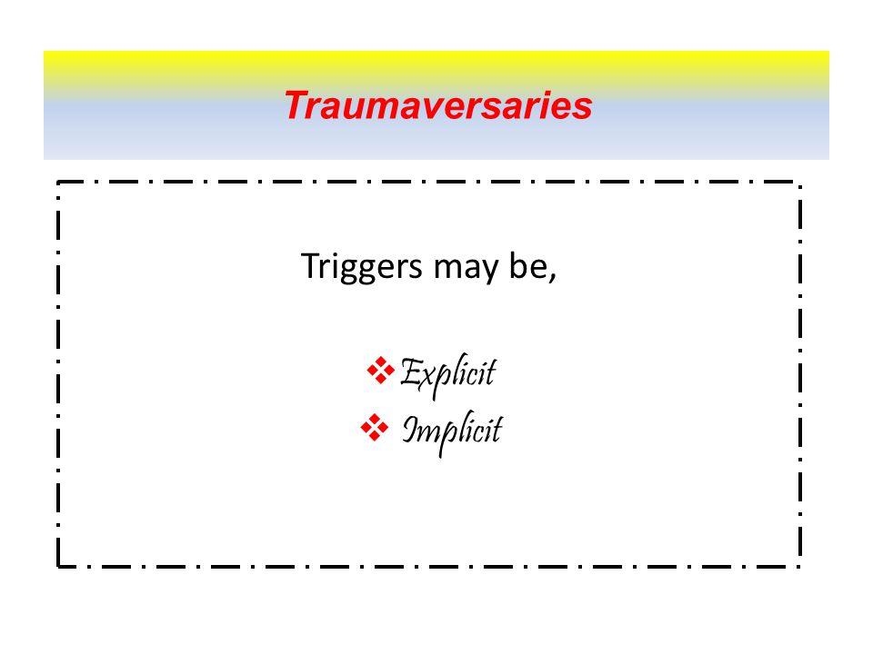 Triggers may be,  Explicit  Implicit Traumaversaries