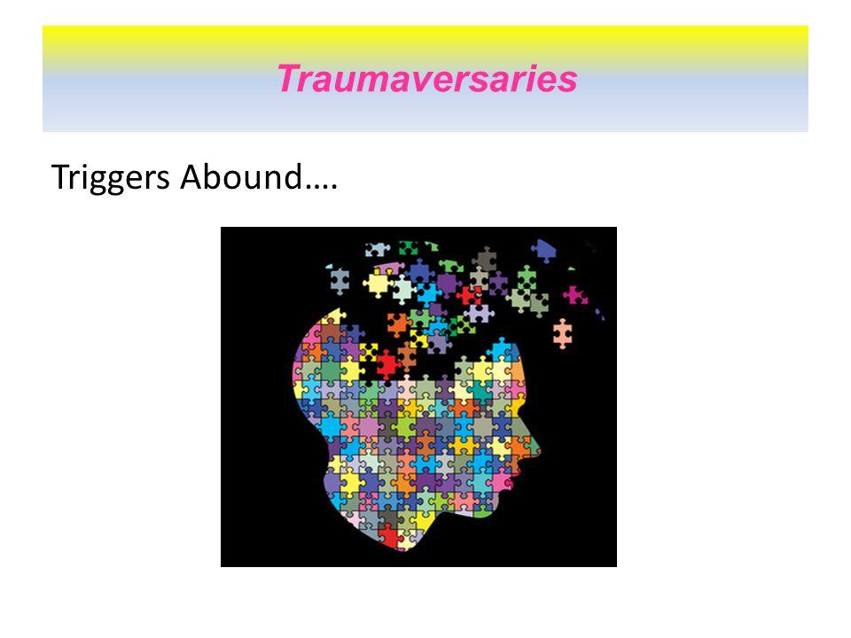 Triggers Abound…. Traumaversaries