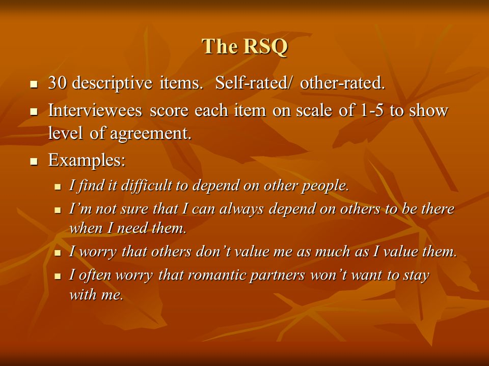 The RSQ 30 descriptive items. Self-rated/ other-rated. 30 descriptive items. Self-rated/ other-rated. Interviewees score each item on scale of 1-5 to