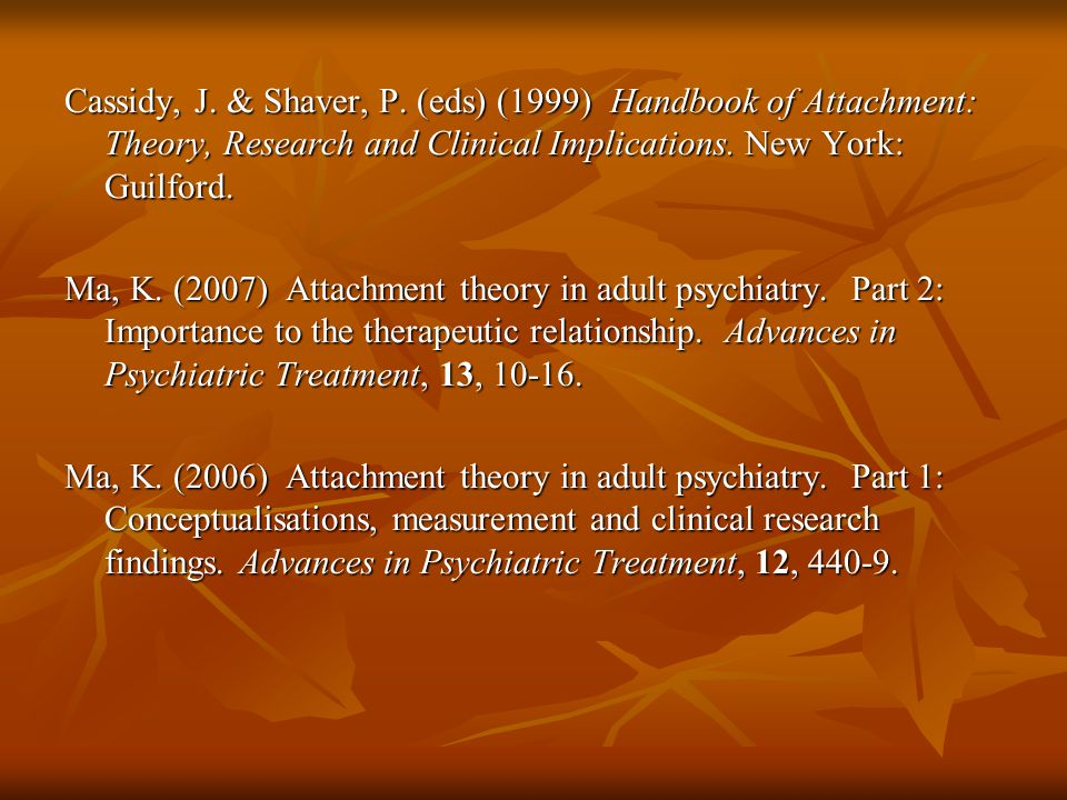 Cassidy, J. & Shaver, P. (eds) (1999) Handbook of Attachment: Theory, Research and Clinical Implications. New York: Guilford. Ma, K. (2007) Attachment