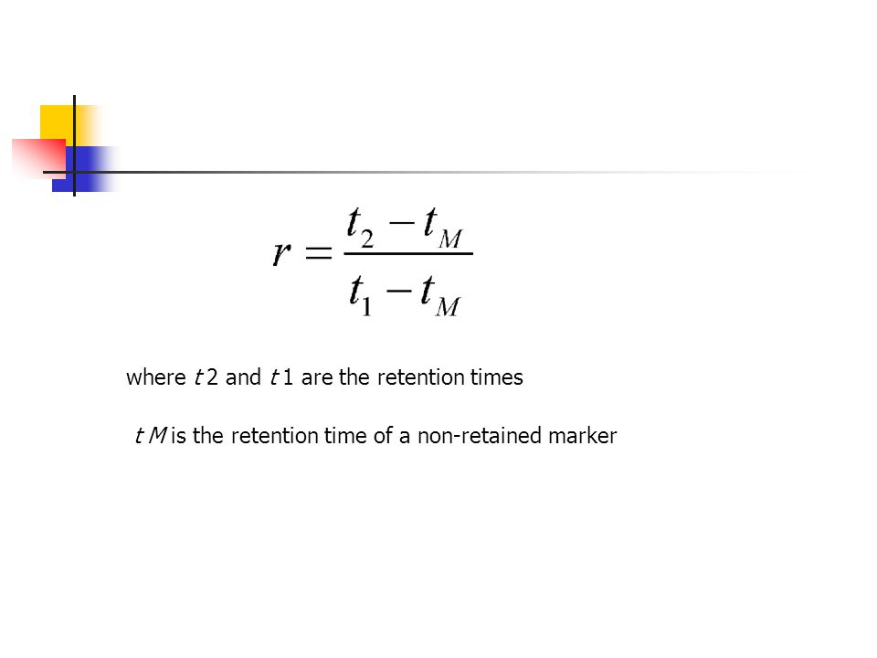 where t 2 and t 1 are the retention times t M is the retention time of a non-retained marker