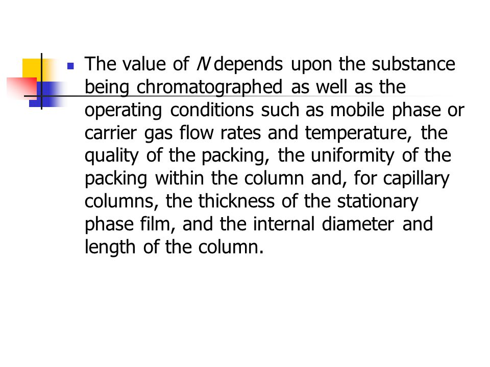 The value of N depends upon the substance being chromatographed as well as the operating conditions such as mobile phase or carrier gas flow rates and