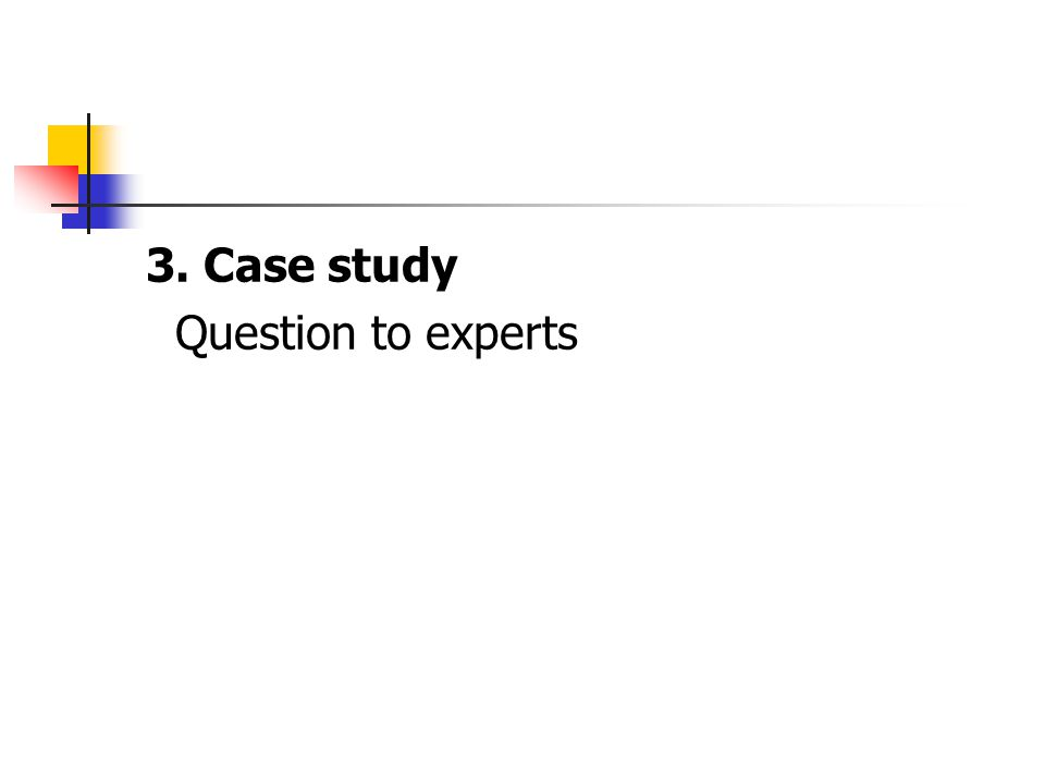 3. Case study Question to experts