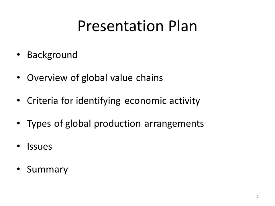 Presentation Plan Background Overview of global value chains Criteria for identifying economic activity Types of global production arrangements Issues Summary 2