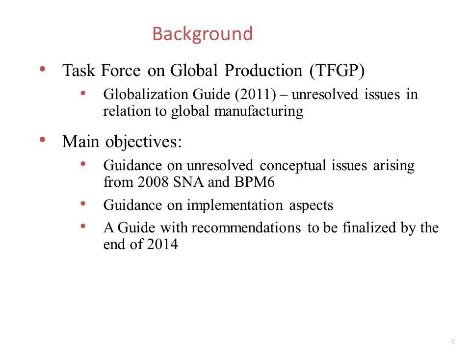 Background Task Force on Global Production (TFGP) Globalization Guide (2011) – unresolved issues in relation to global manufacturing Main objectives: