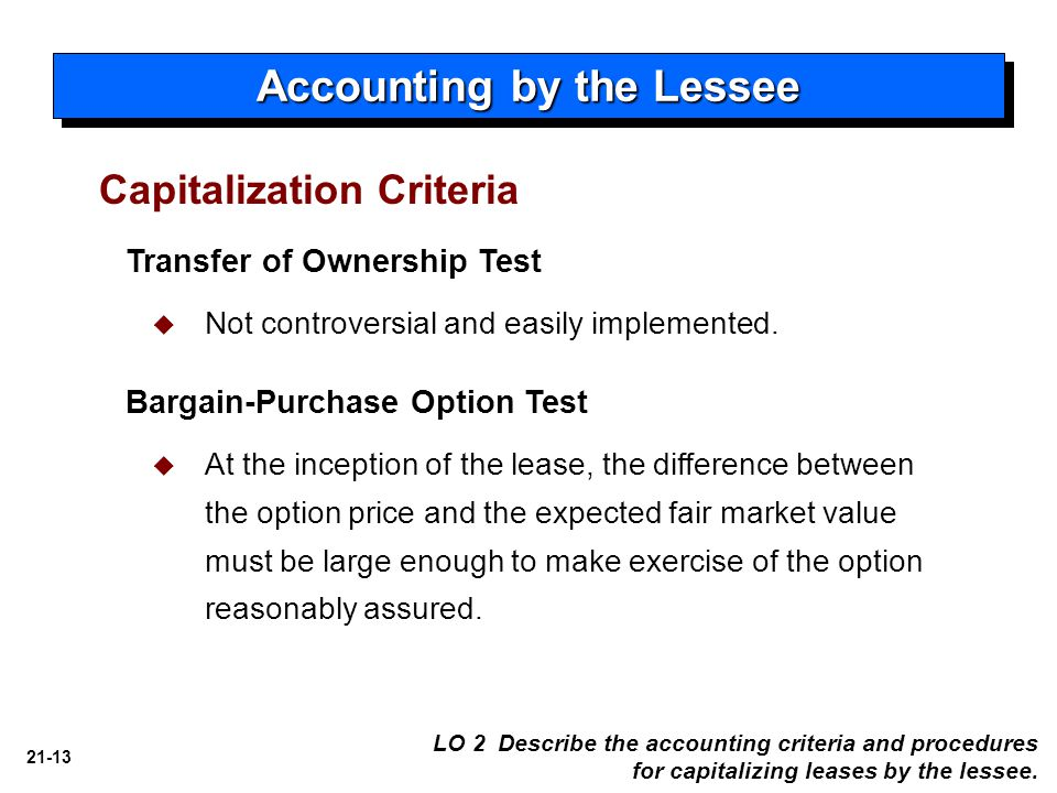 21-13 Capitalization Criteria Accounting by the Lessee Transfer of Ownership Test  Not controversial and easily implemented.