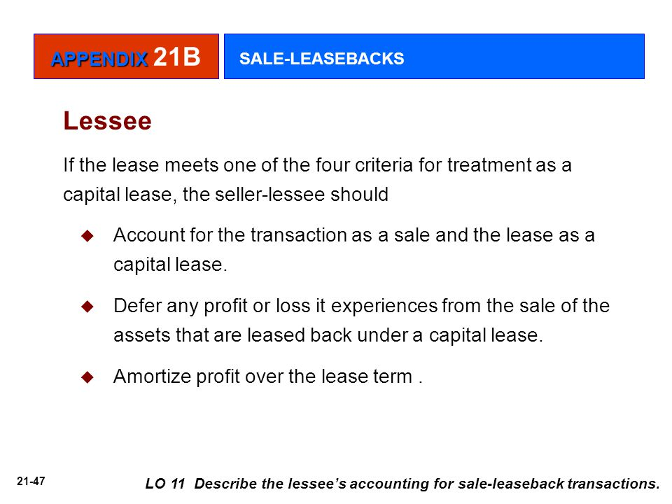 21-47 LO 11 Describe the lessee's accounting for sale-leaseback transactions.