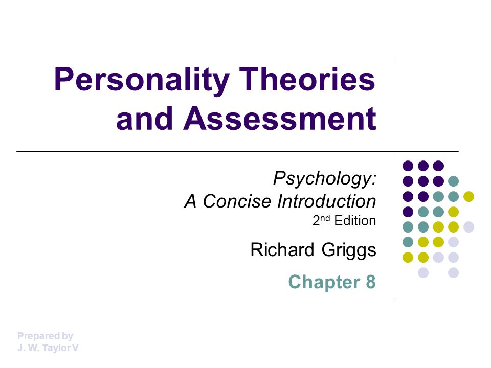 Personality Theories and Assessment Psychology: A Concise Introduction 2 nd Edition Richard Griggs Chapter 8 Prepared by J.