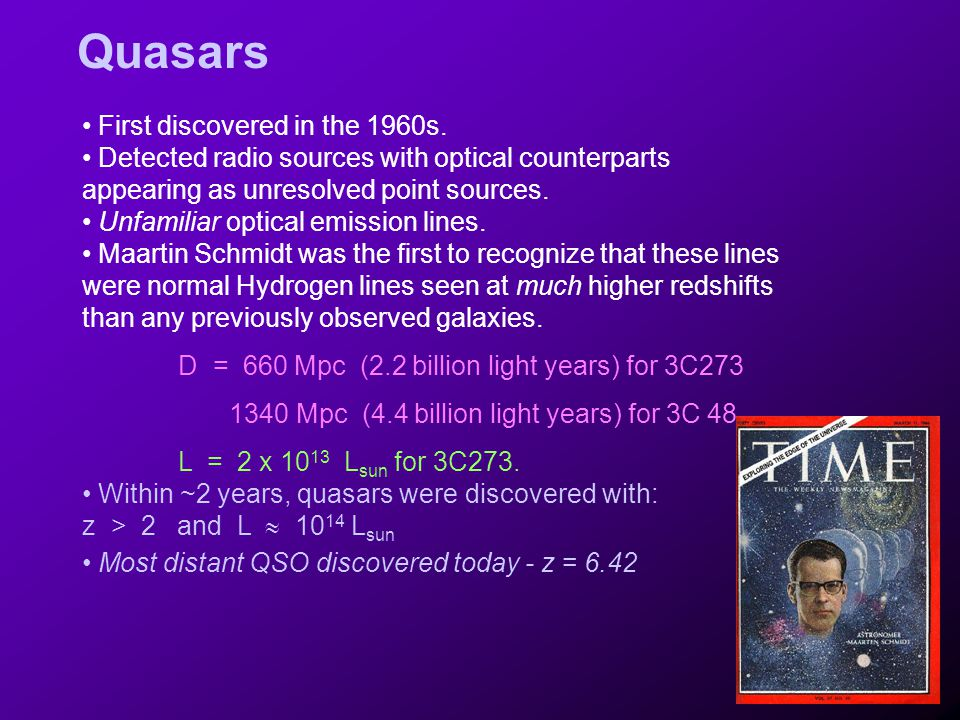 Quasars First discovered in the 1960s. Detected radio sources with optical counterparts appearing as unresolved point sources. Unfamiliar optical emis