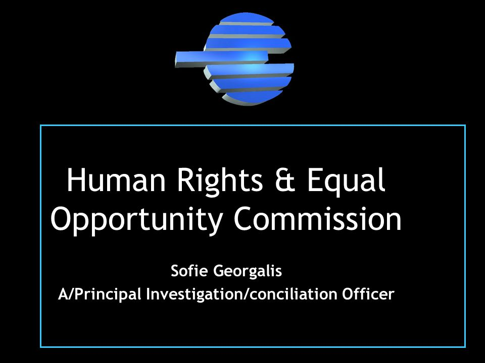 Human Rights & Equal Opportunity Commission Sofie Georgalis A/Principal Investigation/conciliation Officer