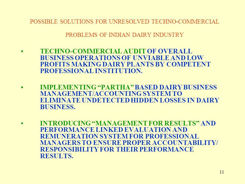 11 POSSIBLE SOLUTIONS FOR UNRESOLVED TECHNO-COMMERCIAL PROBLEMS OF INDIAN DAIRY INDUSTRY TECHNO-COMMERCIAL AUDIT OF OVERALL BUSINESS OPERATIONS OF UNV