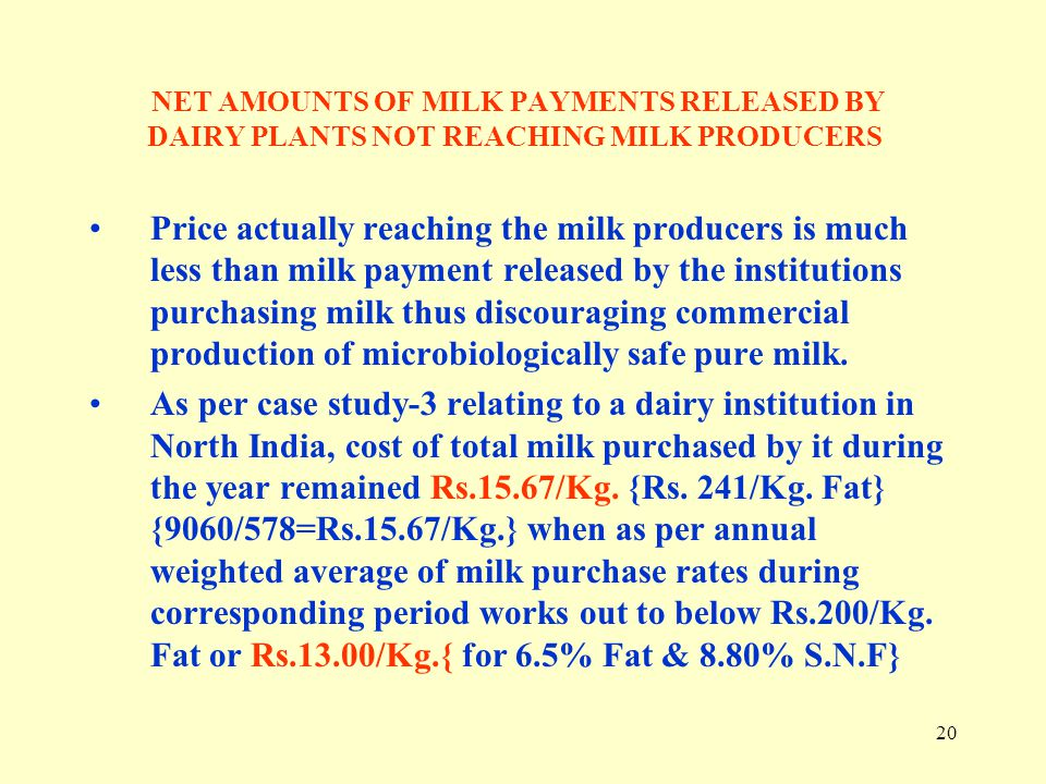 20 NET AMOUNTS OF MILK PAYMENTS RELEASED BY DAIRY PLANTS NOT REACHING MILK PRODUCERS Price actually reaching the milk producers is much less than milk