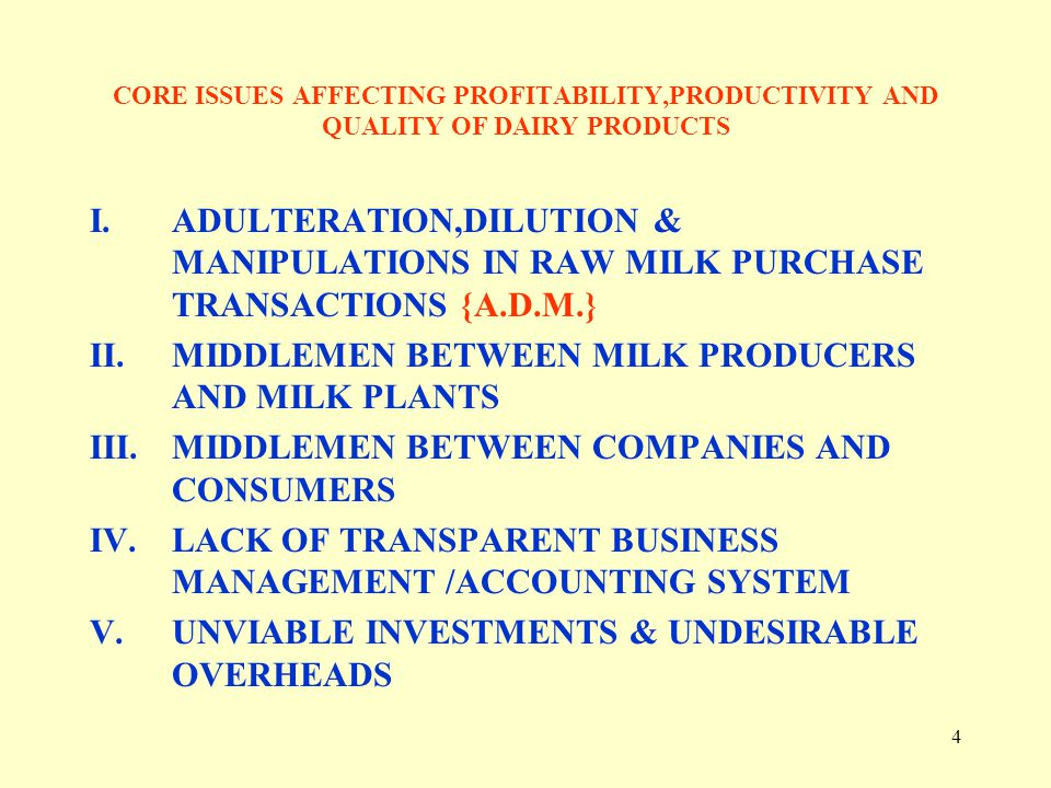 4 CORE ISSUES AFFECTING PROFITABILITY,PRODUCTIVITY AND QUALITY OF DAIRY PRODUCTS I.ADULTERATION,DILUTION & MANIPULATIONS IN RAW MILK PURCHASE TRANSACT