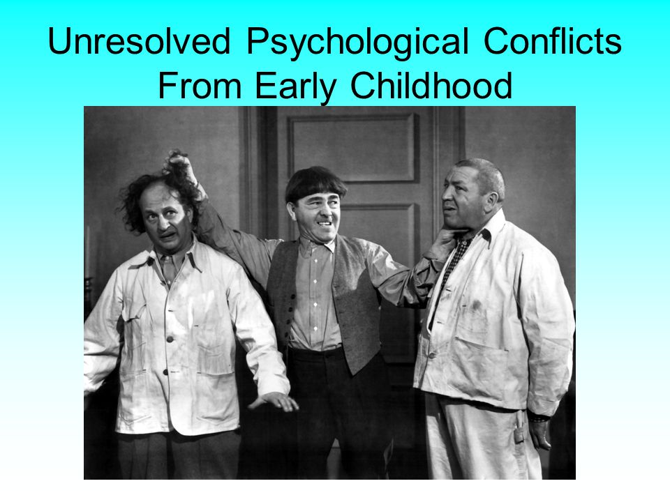 Unresolved Psychological Conflicts From Early Childhood