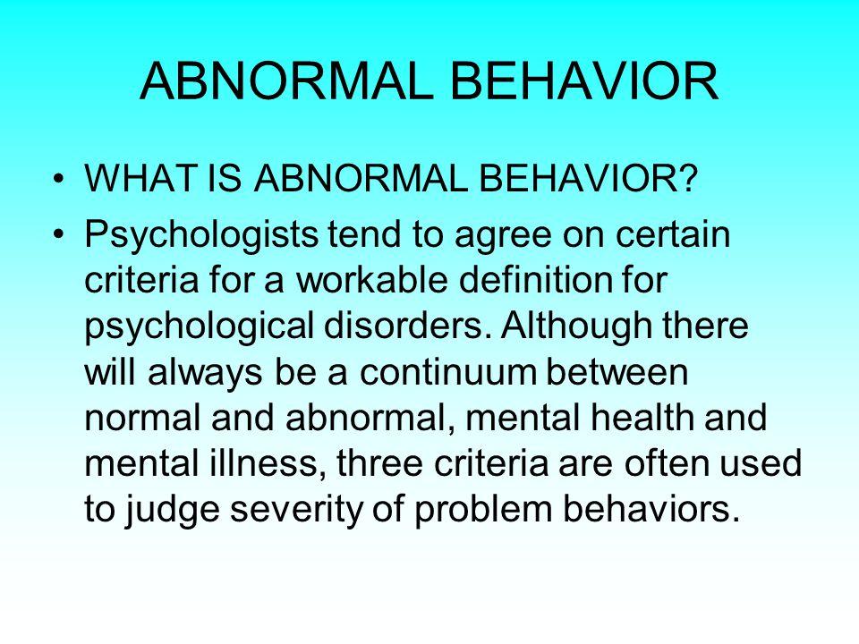 ABNORMAL BEHAVIOR WHAT IS ABNORMAL BEHAVIOR.