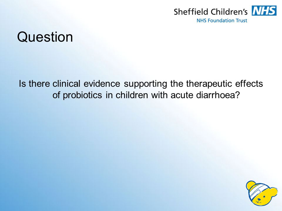 Question Is there clinical evidence supporting the therapeutic effects of probiotics in children with acute diarrhoea