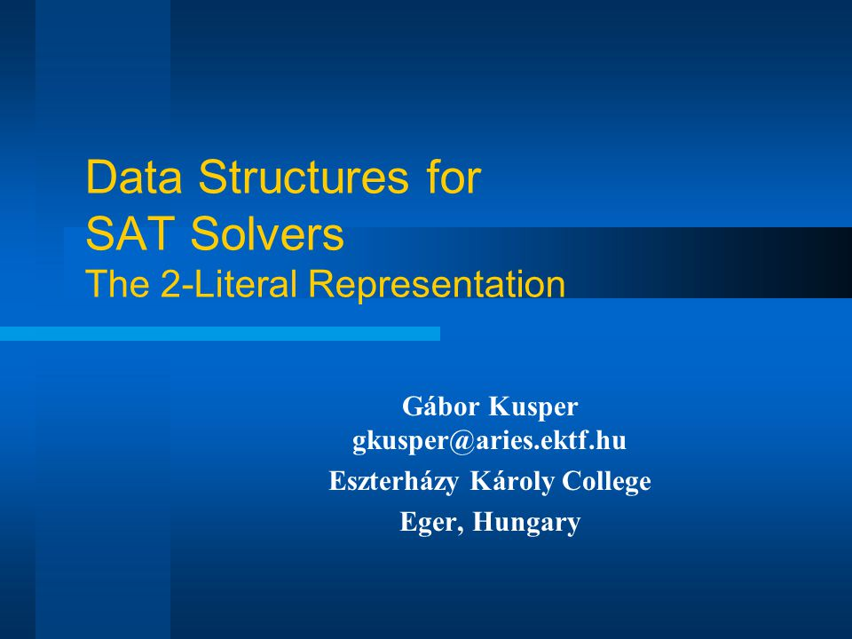 Data Structures for SAT Solvers The 2-Literal Representation Gábor Kusper gkusper@aries.ektf.hu Eszterházy Károly College Eger, Hungary