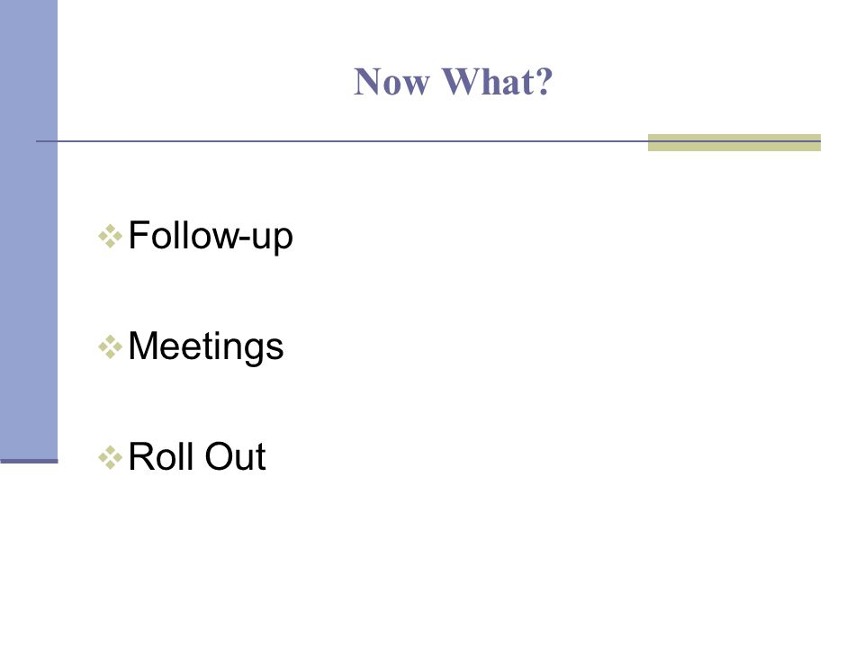 Now What  Follow-up  Meetings  Roll Out