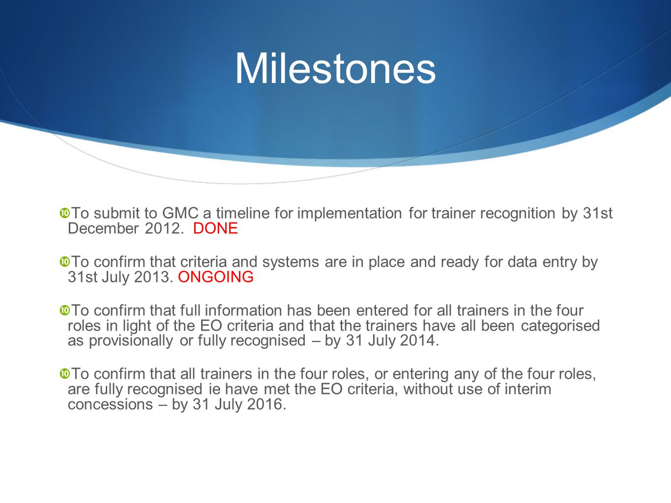 Milestones  To submit to GMC a timeline for implementation for trainer recognition by 31st December 2012.