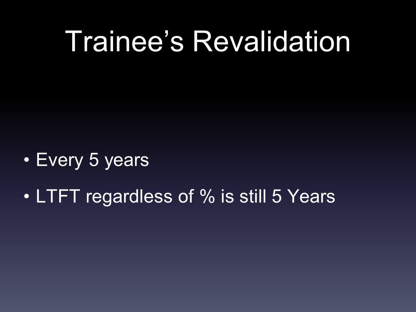 Trainee's Revalidation Every 5 years LTFT regardless of % is still 5 Years