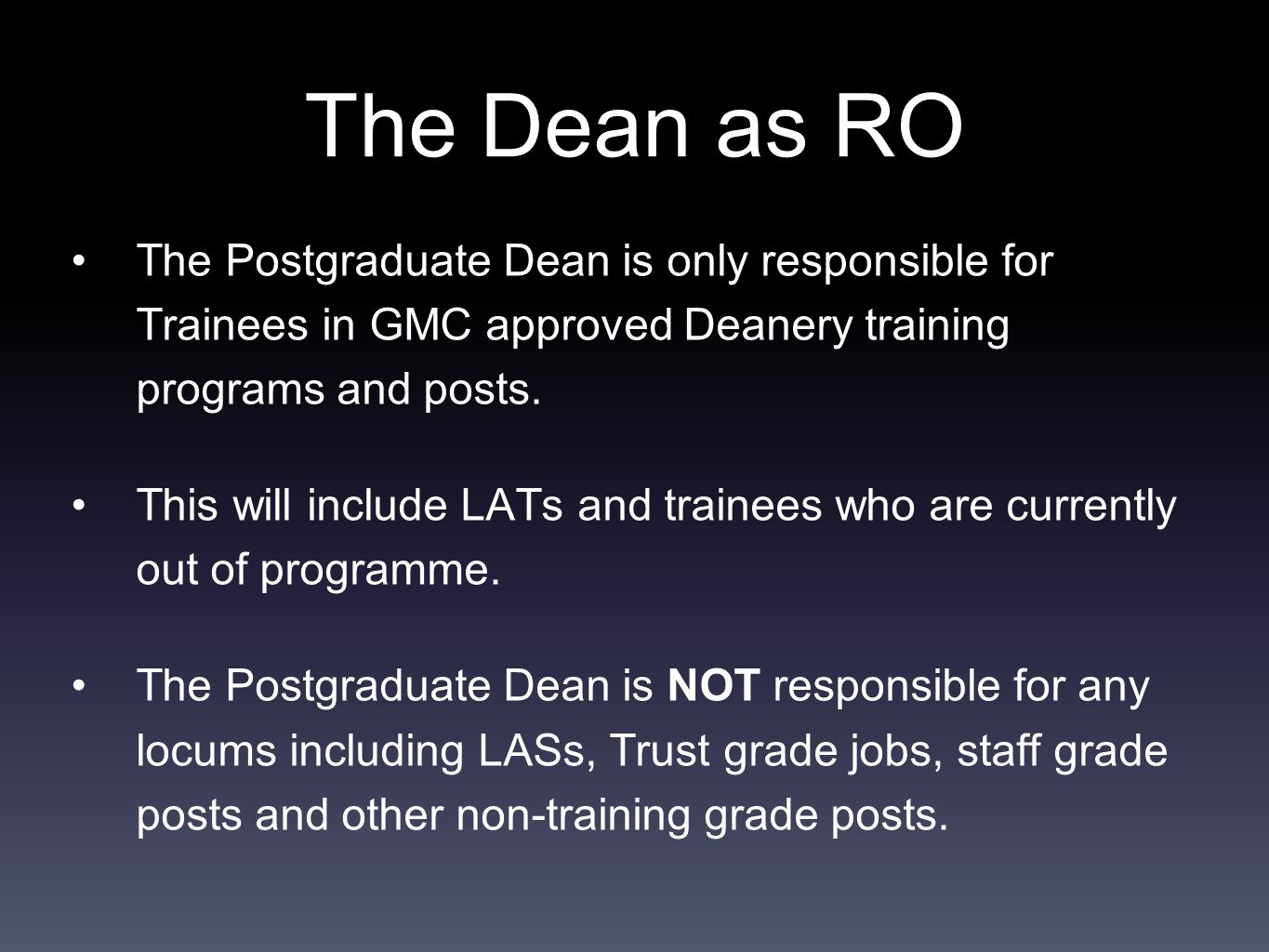 The Dean as RO The Postgraduate Dean is only responsible for Trainees in GMC approved Deanery training programs and posts.
