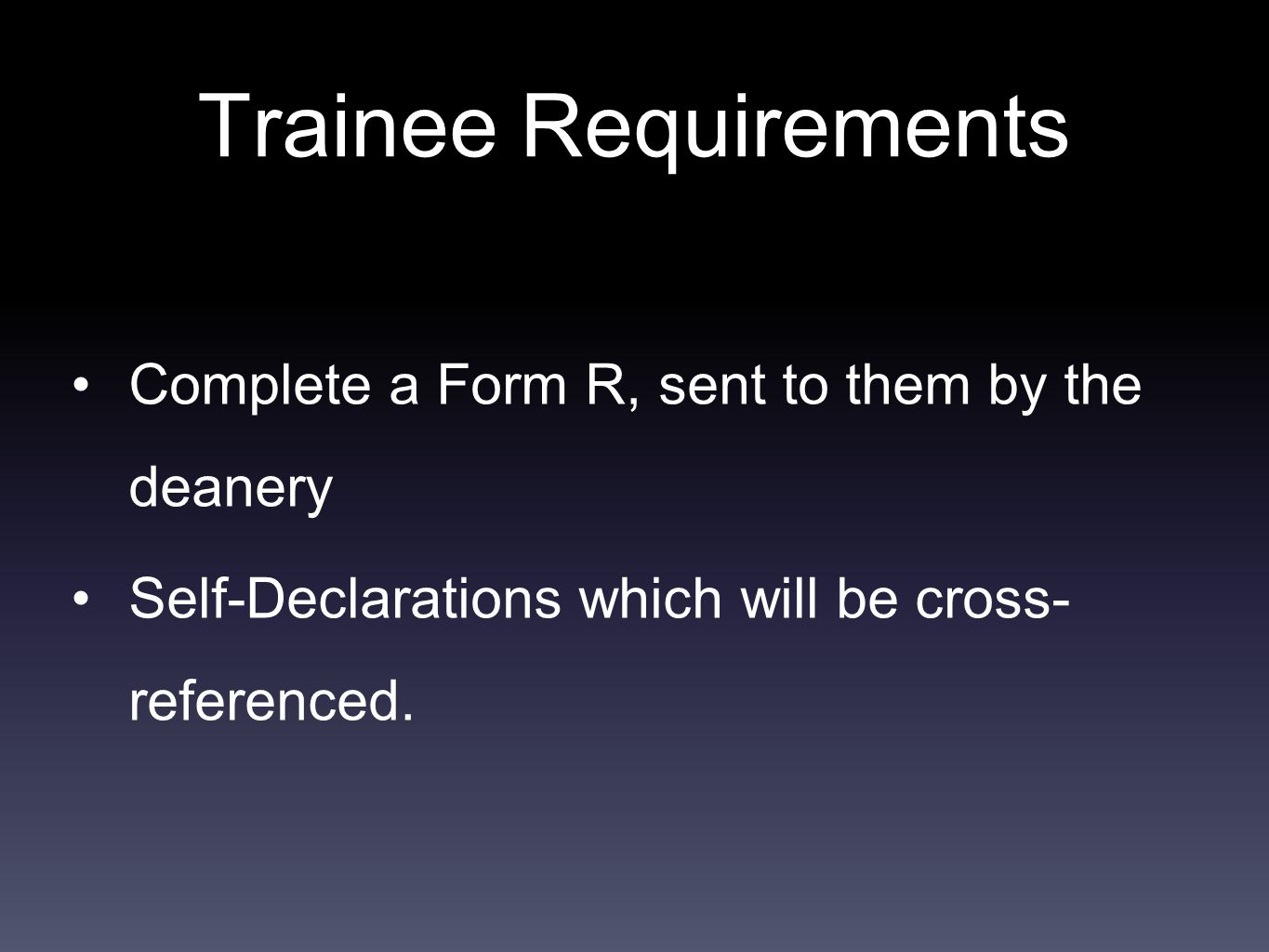 Trainee Requirements Complete a Form R, sent to them by the deanery Self-Declarations which will be cross- referenced.