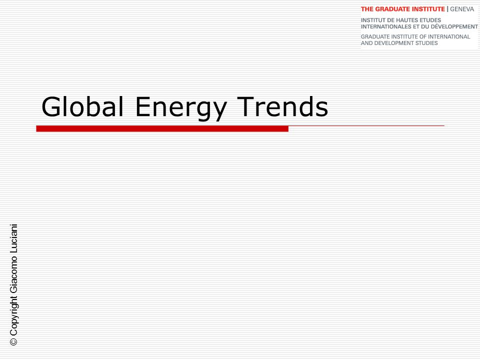 © Copyright Giacomo Luciani Global Energy Trends