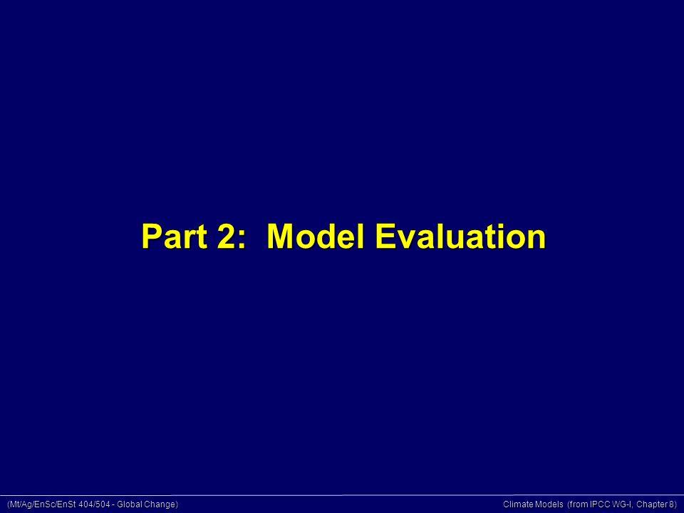 (Mt/Ag/EnSc/EnSt 404/504 - Global Change) Climate Models (from IPCC WG-I, Chapter 8) Part 2: Model Evaluation