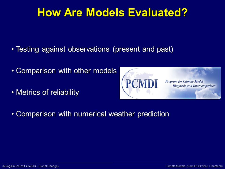 (Mt/Ag/EnSc/EnSt 404/504 - Global Change) Climate Models (from IPCC WG-I, Chapter 8) How Are Models Evaluated.