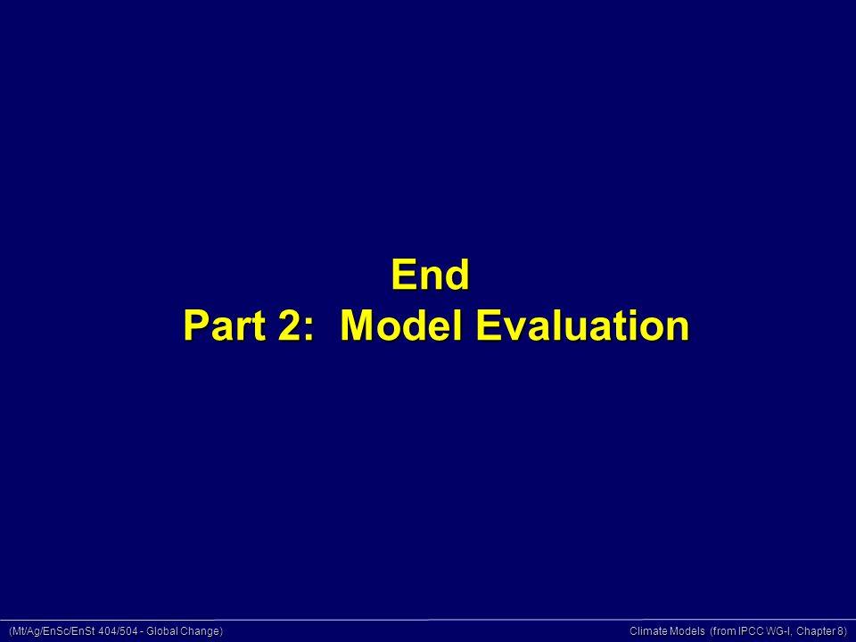 (Mt/Ag/EnSc/EnSt 404/504 - Global Change) Climate Models (from IPCC WG-I, Chapter 8) End Part 2: Model Evaluation