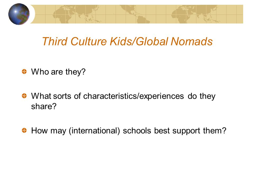 Yokohama International School Third Culture Kids & Global Nomads Some research to date and implications for international schools Dr Mary Hayden 1 & 2