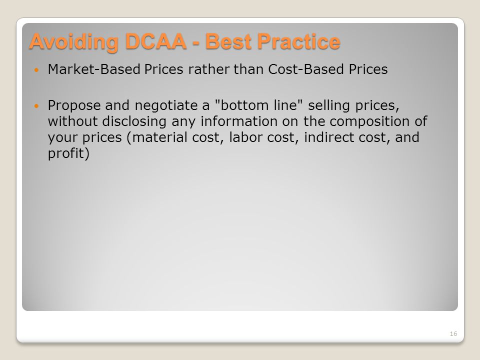 Avoiding DCAA - Best Practice Market-Based Prices rather than Cost-Based Prices Propose and negotiate a