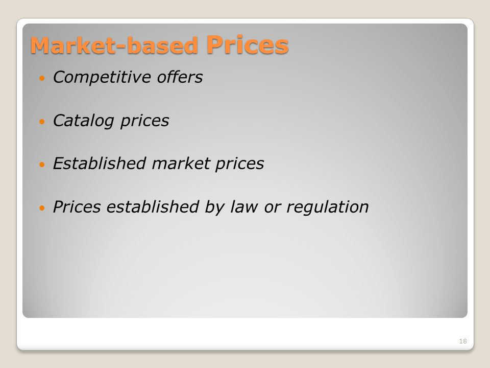Market-based Prices Competitive offers Catalog prices Established market prices Prices established by law or regulation 18