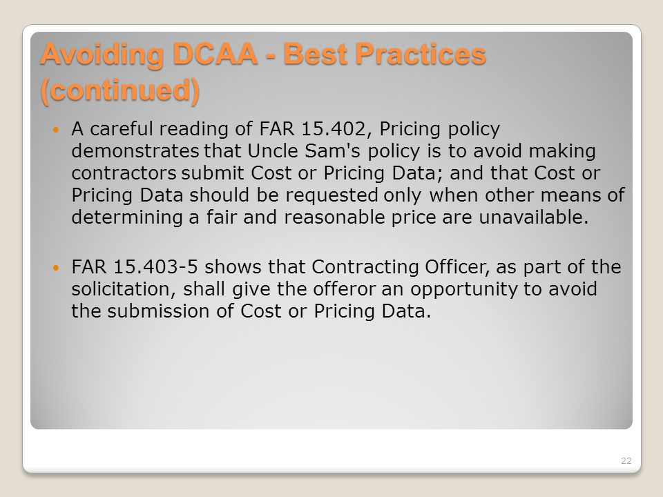 Avoiding DCAA - Best Practices (continued) A careful reading of FAR 15.402, Pricing policy demonstrates that Uncle Sam's policy is to avoid making con